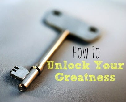 3 Keys to Unlocking Your Greatness